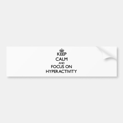 Keep Calm and focus on Hyperactivity Bumper Stickers