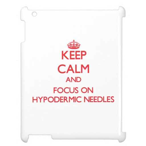 Keep Calm and focus on Hypodermic Needles iPad Covers