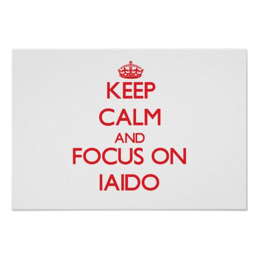 Keep calm and focus on Iaido Poster