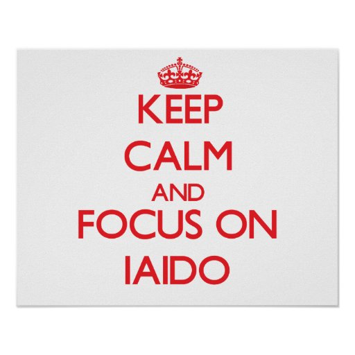 Keep calm and focus on Iaido Print