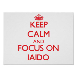 Keep calm and focus on Iaido Posters