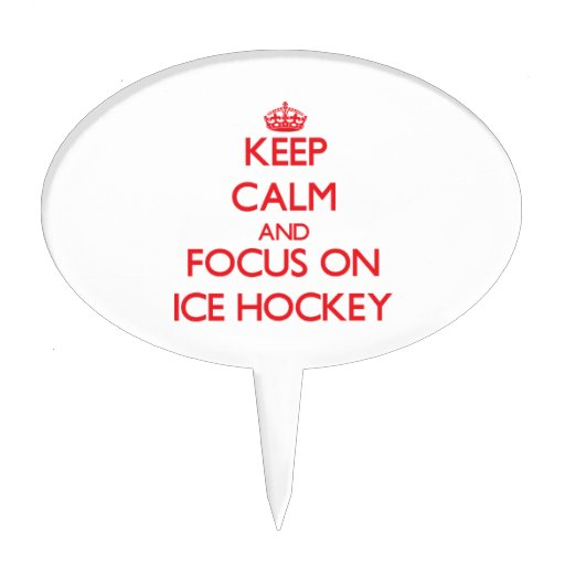 Keep Calm and focus on Ice Hockey Cake Toppers