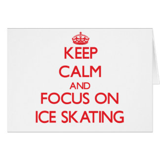 Keep Calm and focus on Ice Skating Greeting Card