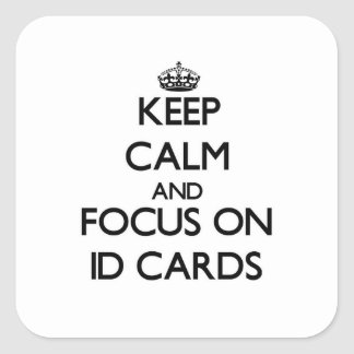 Keep Calm and focus on Id Cards Square Sticker