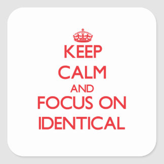 Keep Calm and focus on Identical Square Stickers