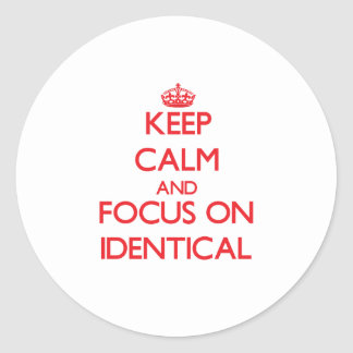 Keep Calm and focus on Identical Stickers