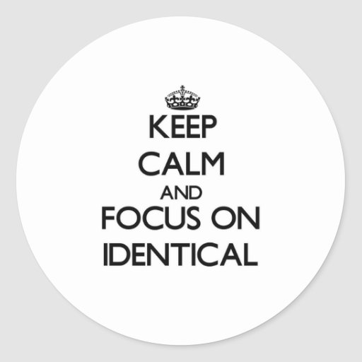 Keep Calm and focus on Identical Round Stickers