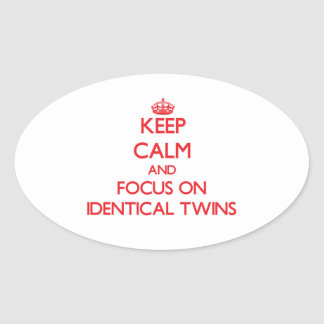 Keep Calm and focus on Identical Twins Oval Sticker