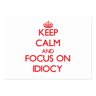 Keep Calm and focus on Idiocy Business Card Template