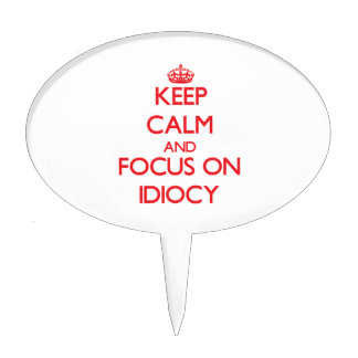 Keep Calm and focus on Idiocy Cake Picks