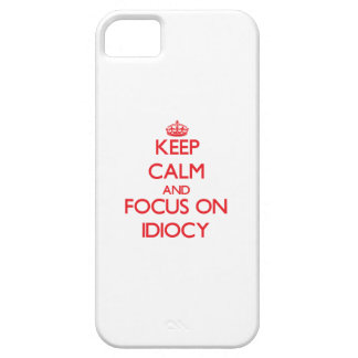 Keep Calm and focus on Idiocy iPhone 5 Covers