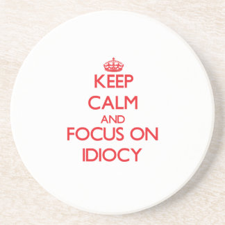 Keep Calm and focus on Idiocy Beverage Coasters