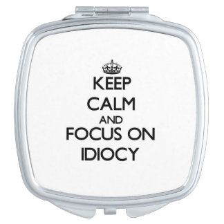 Keep Calm and focus on Idiocy Compact Mirror