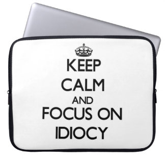 Keep Calm and focus on Idiocy Computer Sleeves