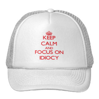 Keep Calm and focus on Idiocy Mesh Hats