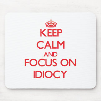 Keep Calm and focus on Idiocy Mouse Pad