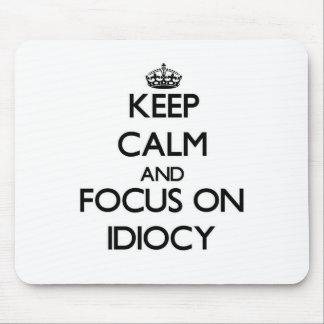Keep Calm and focus on Idiocy Mousepad