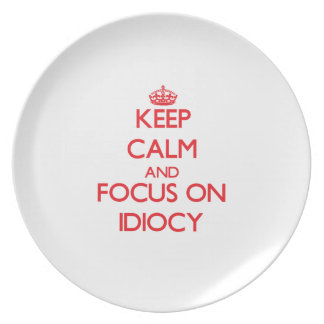 Keep Calm and focus on Idiocy Plate