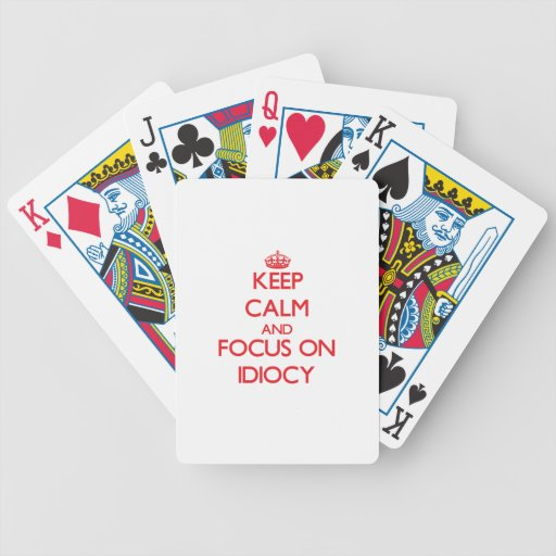 Keep Calm and focus on Idiocy Bicycle Poker Deck