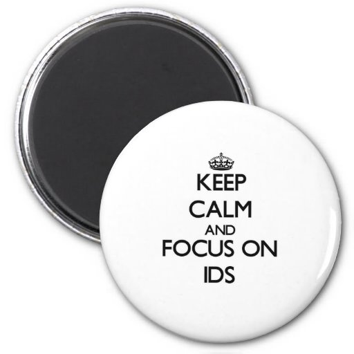 Keep Calm and focus on Ids Magnet