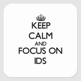 Keep Calm and focus on Ids Square Sticker