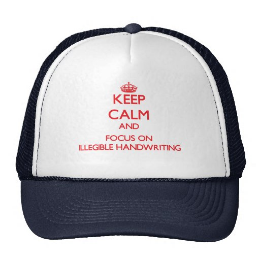 Keep Calm and focus on Illegible Handwriting Mesh Hats