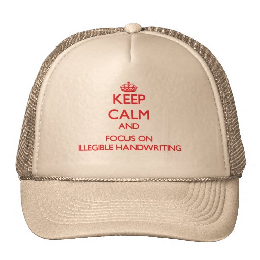 Keep Calm and focus on Illegible Handwriting Hat