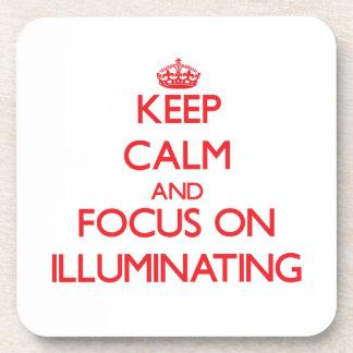Keep Calm and focus on Illuminating Coaster