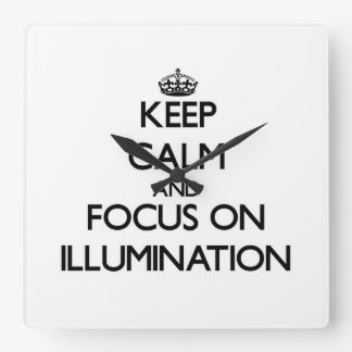 Keep Calm and focus on Illumination Square Wall Clocks