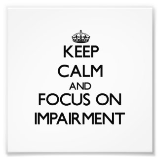 Keep Calm and focus on Impairment Photo Art