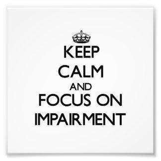 Keep Calm and focus on Impairment Photo Art