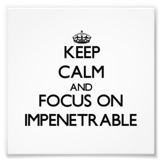 Keep Calm and focus on Impenetrable Photographic Print
