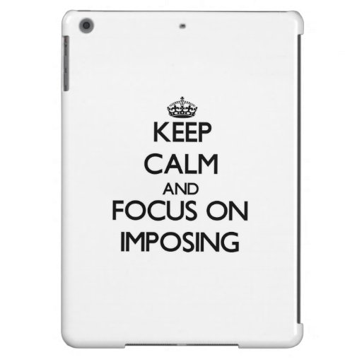 Keep Calm and focus on Imposing iPad Air Covers