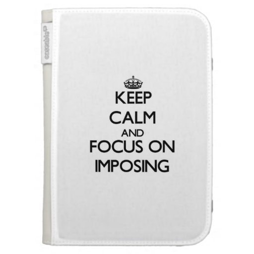 Keep Calm and focus on Imposing Kindle 3 Covers