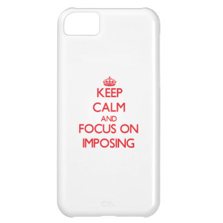 Keep Calm and focus on Imposing Cover For iPhone 5C