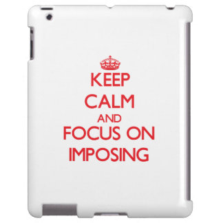 Keep Calm and focus on Imposing