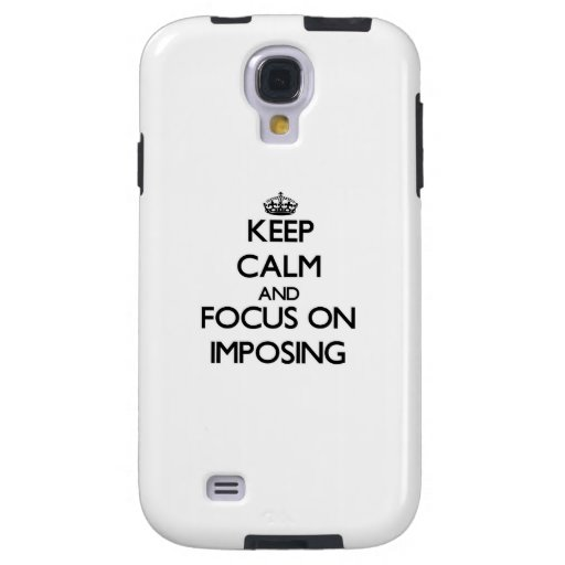 Keep Calm and focus on Imposing Galaxy S4 Case