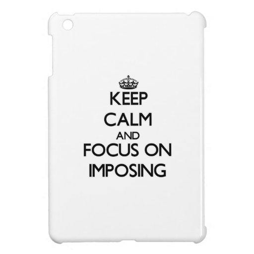 Keep Calm and focus on Imposing iPad Mini Cover