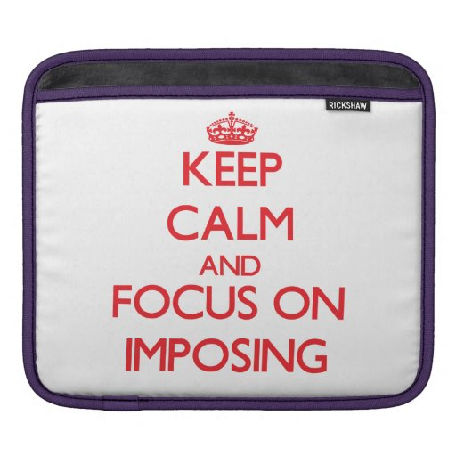 Keep Calm and focus on Imposing Sleeves For iPads