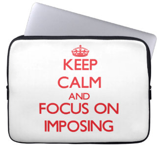 Keep Calm and focus on Imposing Laptop Sleeves