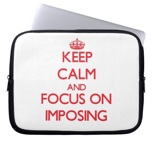 Keep Calm and focus on Imposing Laptop Sleeve