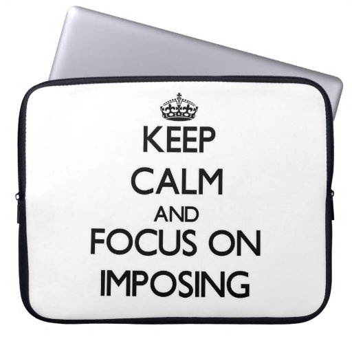 Keep Calm and focus on Imposing Computer Sleeves