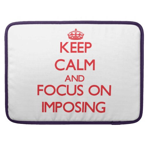 Keep Calm and focus on Imposing Sleeves For MacBooks