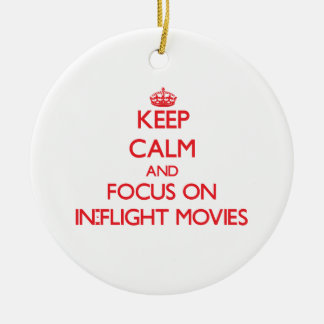 Keep Calm and focus on In-Flight Movies Ornaments