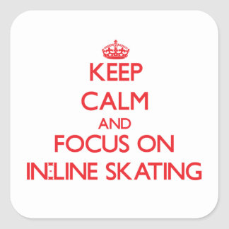 Keep Calm and focus on In-Line Skating Square Sticker