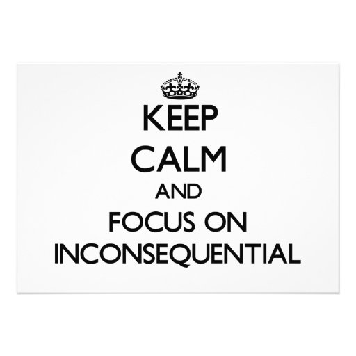 Keep Calm and focus on Inconsequential Custom Invitation