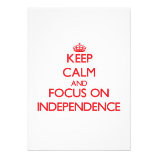 Keep Calm and focus on Independence Invite