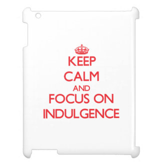 Keep Calm and focus on Indulgence Cover For The iPad 2 3 4