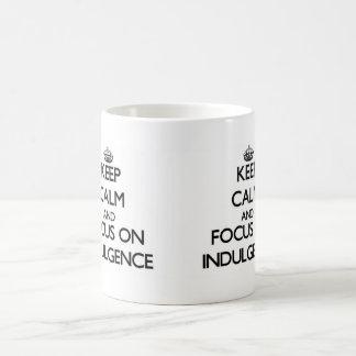 Keep Calm and focus on Indulgence Coffee Mug