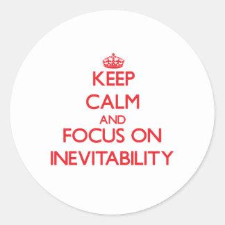 Keep Calm and focus on Inevitability Round Sticker